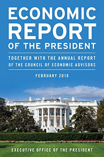 Economic Report of the President, February 2018 By Executive Office of the President