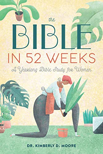 The Bible in 52 Weeks By Dr Kimberly D Moore