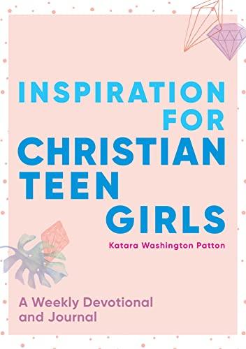 Inspiration for Christian Teen Girls By Katara Washington Patton