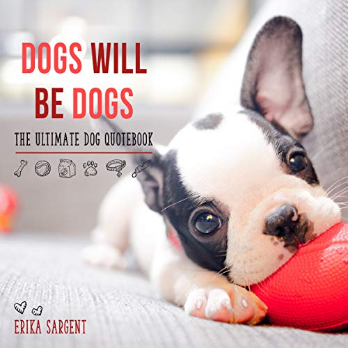 Dogs Will Be Dogs By Erika Riggs