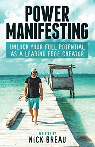 Power Manifesting: Unlock Your Full Potential as a Leading Edge Creator By Nick Breau