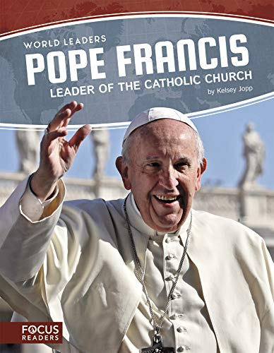 World Leaders: Pope Francis: Leader of the Catholic Church By Kelsey Jopp