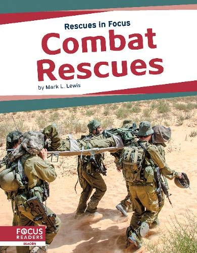 Rescues in Focus: Combat Rescues By Mark L. Lewis