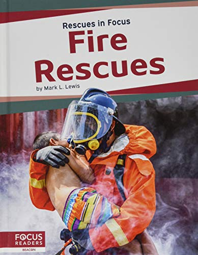Rescues in Focus: Fire Rescues By Mark L. Lewis