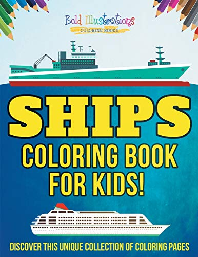 Ships Coloring Book For Kids! Discover This Unique Collection Of Coloring Pages By Bold Illustrations