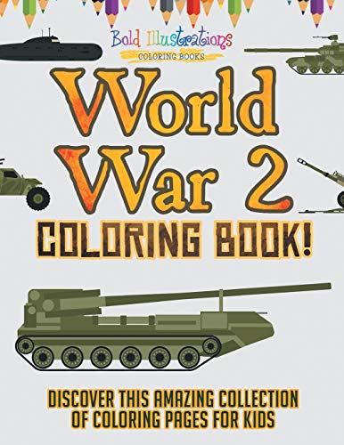 World War 2 Coloring Book! Discover This Amazing Collection of Coloring Pages for Kids By Bold Illustrations