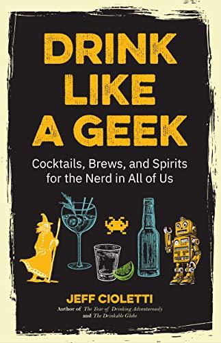 Drink Like a Geek By Jeff Cioletti