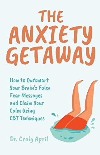 The Anxiety Getaway By Ph.D Craig April