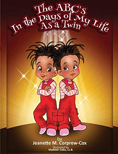 The Abc's in the Days of My Life as a Twin By Jeanette M Corprew-Cox