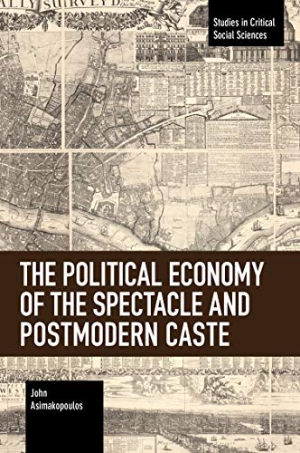 The Political Economy of the Spectacle and Postmodern Caste By John Asimakopoulos