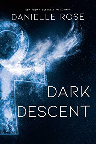 Dark Descent By Danielle Rose