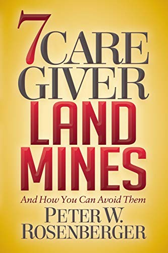 7 Caregiver Landmines By Peter W. Rosenberger