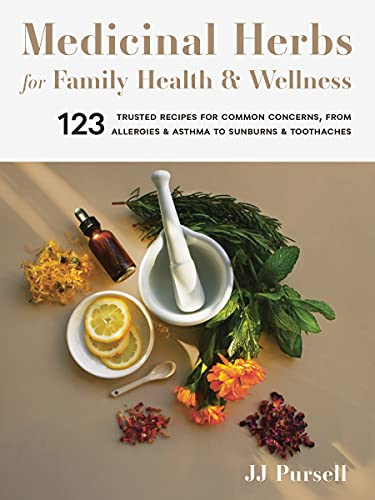 Medicinal Herbs for Family Health and Wellness By JJ Pursell