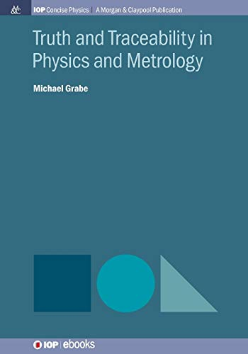Truth and Traceability in Physics and Metrology By Michael Grabe