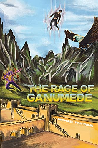 The Rage of Ganumede By Michael Fontaine