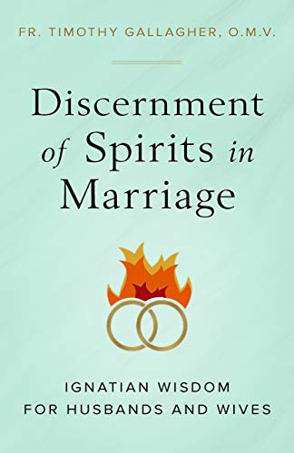 Discernment of Spirits in Marriage By Fr Timothy Gallagher