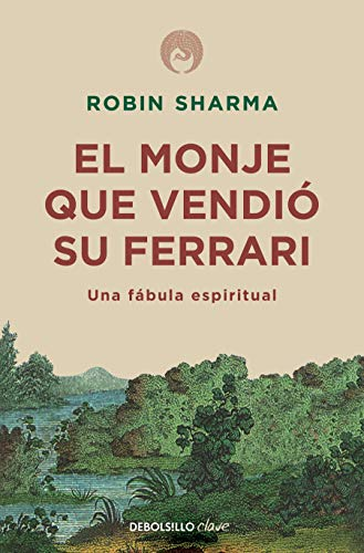El Monje Que Vendio Su Ferrari: Una Fabula Espiritual / The Monk Who Sold His Ferrari: A Spiritual Fable about Fulfilling Your Dreams & Reaching Your Destiny By Robin Sharma
