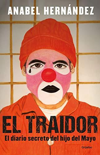 El Traidor. El Diario Secreto del Hijo del Mayo / The Traitor. the Secret Diary of Mayo's Son von Anabel Hernandez