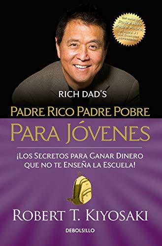Padre rico padre pobre para jovenes / Rich Dad Poor Dad for Teens By Robert T. Kiyosaki