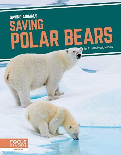 Saving Animals: Saving Polar Bears By Emma Huddleston