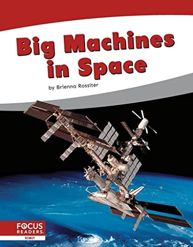 Big Machines in Space By Brienna Rossiter