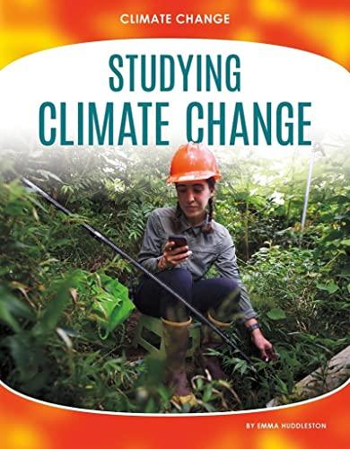 Climate Change: Studying Climate Change By Emma Huddleston