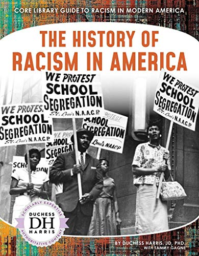 Racism in America: The History of Racism in America By Duchess Harris
