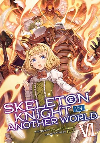 Skeleton Knight in Another World (Light Novel) Vol. 6 By Ennki Hakari