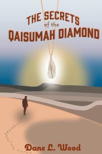 The Secrets of the Qaisumah Diamond By Dane L Wood
