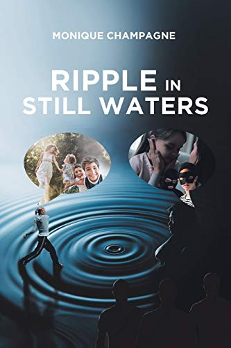 Ripple in Still Waters By Monique Champagne