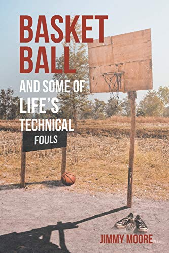 Basketball and Some of Life's Technical Fouls By Jimmy Moore