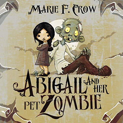 Abigail and her Pet Zombie By Marie F Crow