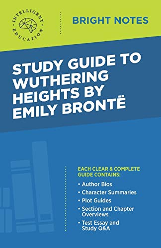Study Guide to Wuthering Heights by Emily Bronte By Intelligent Education