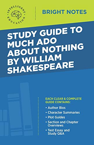 Study Guide to Much Ado About Nothing by William Shakespeare By Intelligent Education