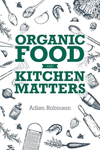 Organic Food and Kitchen Matters By Adlen Robinson