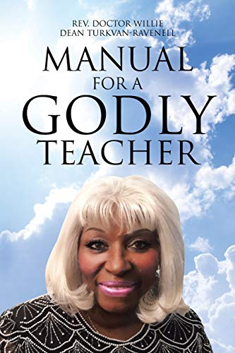 Manual for a Godly Teacher By REV Docto Willie Dean Turkvan-Ravenell