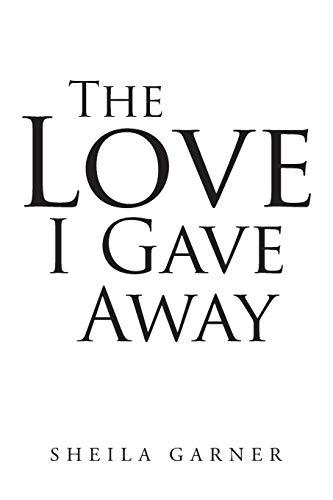The Love I Gave Away By S H E I L a G a R N E R