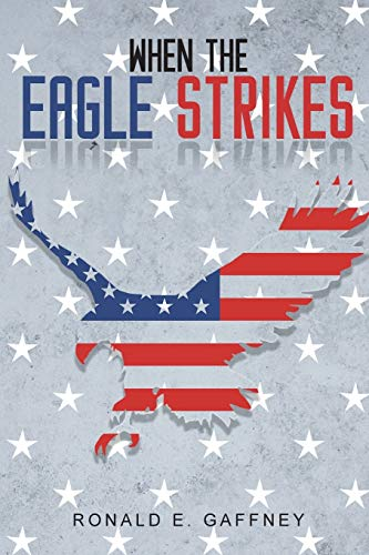 When The Eagle Strikes By Ronald E Gaffney