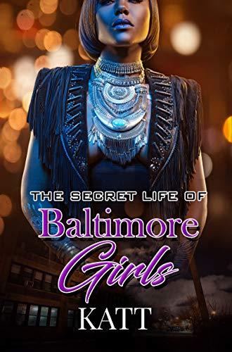 The Secret Lives Of Baltimore Girls By Katt