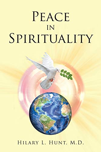Peace in Spirituality By Hilary L Hunt M D