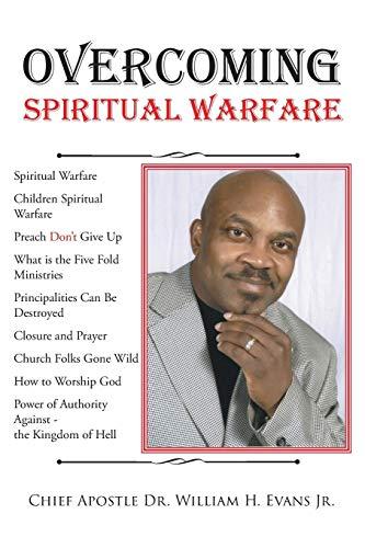 Overcoming Spiritual Warfare By Dr Chief Apostle William H Evans, Jr