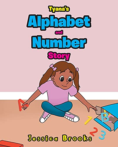 Tyana's Alphabet and Number Story By Jessica Brooks