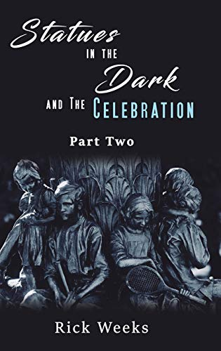 Statues in the Dark and the Celebration By Rick Weeks