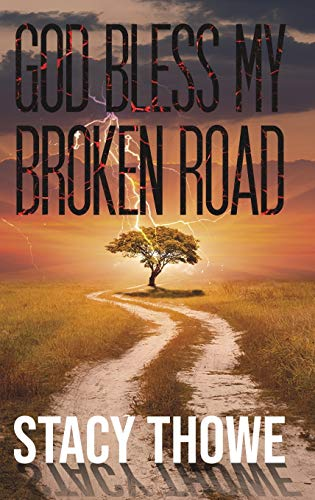 God Bless My Broken Road By Stacy Thowe