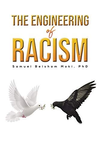 The Engineering of Racism By Samuel Belsham Moki, PhD