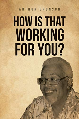 How Is That Working for You? By Arthur Bronson