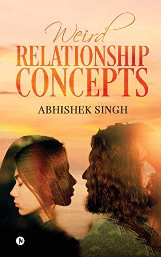 Weird Relationship Concepts By Abhishek Singh