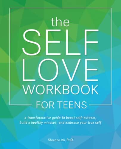 The Self-love Workbook For Teens By Shainna Ali