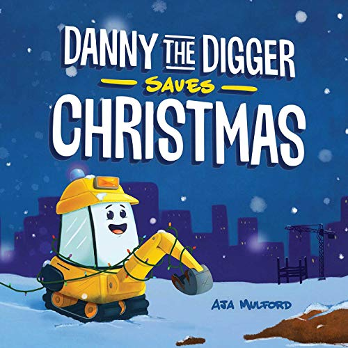 Danny The Digger Saves Christmas By Aja Mulford