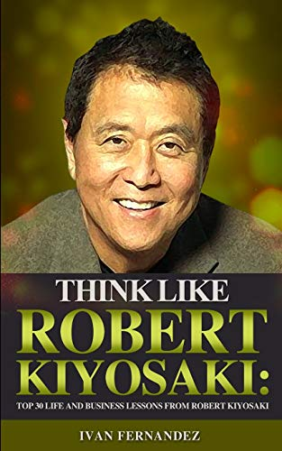 Think Like Robert Kiyosaki By Ivan Fernandez